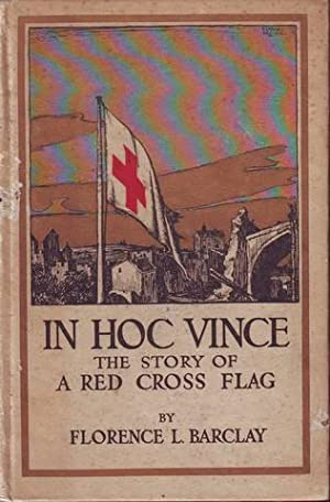 IN HOC VINCE. The story of a: BARCLAY, Florence L