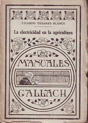 LA ELECTRICIDAD EN LA AGRICULTURA. Manuales Gallach LXXVI.: YESARES BLANCO, Ricardo