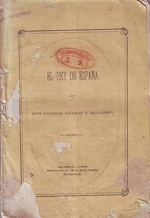EL REY DE ESPAÑA.: APARISI Y GUIJARRO, Antonio