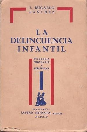 LA DELINCUENCIA INFANTIL. Etiología, profilaxia y terapeútica.: BUGALLO SANCHEZ, J