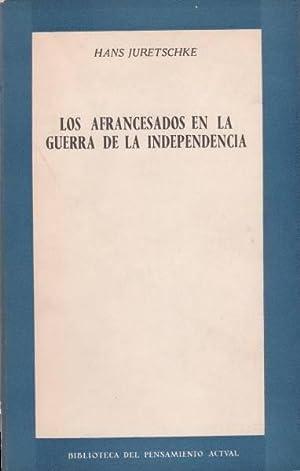 LOS AFRANCESADOS EN LA GUERRA DE LA: JURETSCHKE, Hans