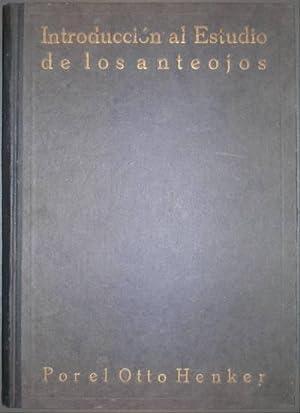 INTRODUCCION AL ESTUDIO DE LOS ANTEOJOS. Por.: HENKER, Otto