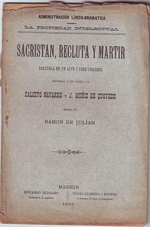 SACRISTAN, RECLUTA Y MARTIR. Zarzuela en un acto y tres cuadros. Música de Ramón de ...