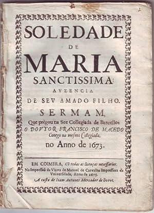 SOLEDADE DE MARIA SANCTISSIMA: ausenzia de seu: MACEDO, Francisco de
