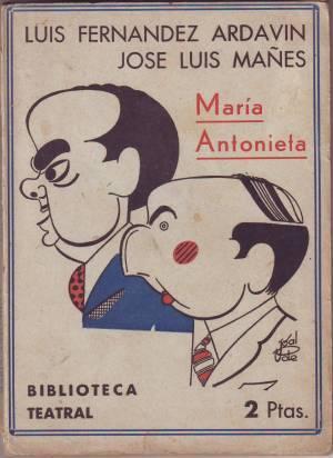 MARIA ANTONIETA. Comedia estrenada en el teatro: FERNANDEZ ARDAVIN, Luis