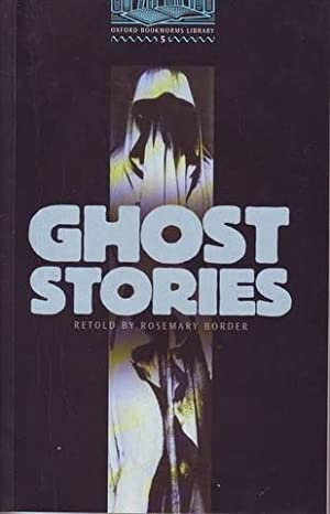 GHOST STORIES. Retold by Rosemary Border. Oxford Bookworms Library. Stage 5. Incluye 2 CD.