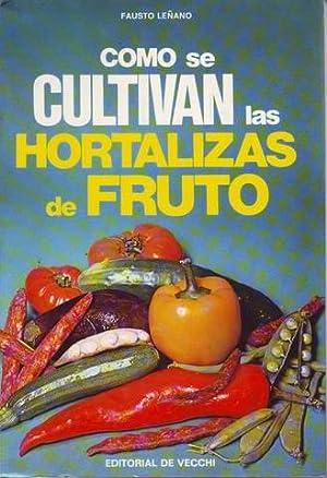 COMO SE CULTIVAN LAS HORTALIZAS DE FRUTO.: LEÑANO, Fausto