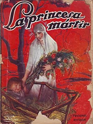 LA PRINCESA MARTIR. Leyenda de la Iglesia primitiva. La Novela semanal cinematográfica.: ...