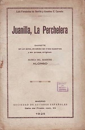 JUANILLA, LA PERCHELERA. Sainete. Música del maestro Alonso.: FERNANDEZ DE SEVILLA, L. y ...