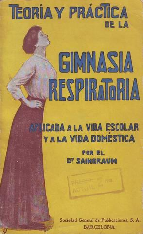 TEORIA Y PRACTICA DE LA GIMNASIA RESPIRATORIA aplicada a la vida escolar y a la vida domé...