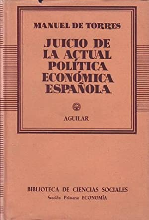 JUICIO DE LA ACTUAL POLITICA ECONOMICA ESPAÑOLA.: TORRES, Manuel de