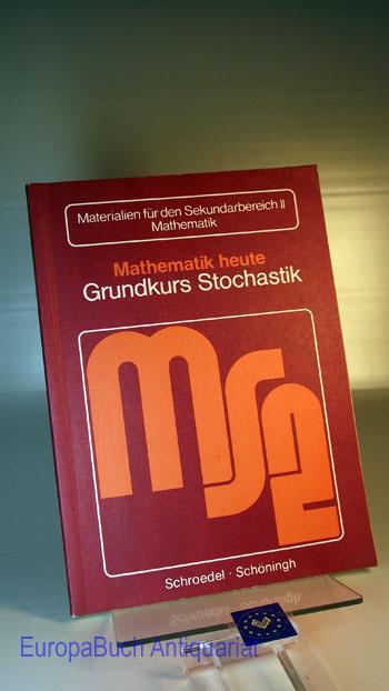 Mathematik heute : Grundkurs Stochastik Materialien für die Sekundarstufe II Mathematik