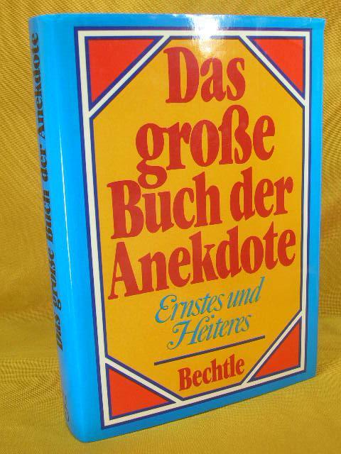 Das Grosse Buch der Anekdote: Ernstes und Heiteres (German Edition)