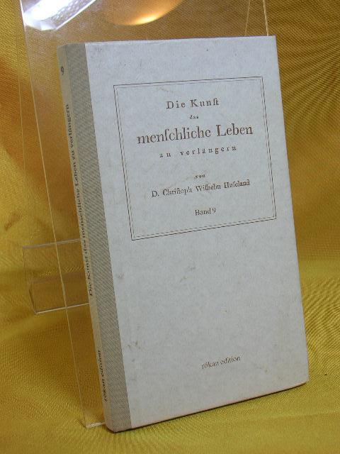 Die Kunst das menschliche Leben zu verlängern: Wilhelm Hufeland, Christoph: