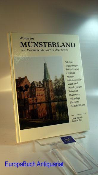 Wohin im Münsterland am Wochenende und in den Ferien. Ein Wegweiser zu Stätten der Kultur und Unterhaltung - Hartleb, Dierk und Helmut Röer
