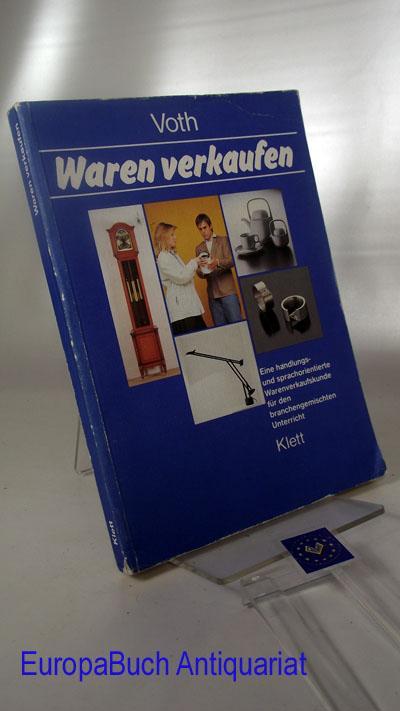 Waren verkaufen. Eine handlungs- und sprachorientierte Warenverkaufskunde für den branchengemischten Unterricht - Voth, Martin