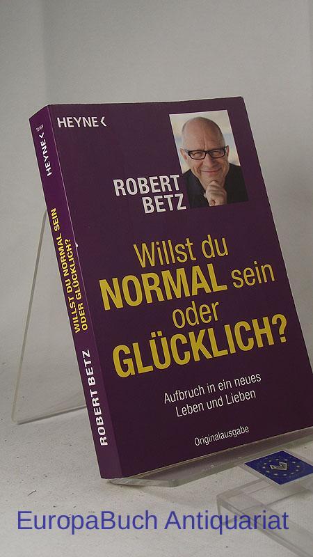 Willst du normal sein oder glücklich?: Aufbruch in ein neues Leben und Lieben (German Edition)
