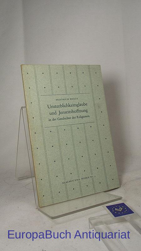 Unsterblichkeitsglaube und Jenseitshoffnung in der Geschichte der: Heiler, Friedrich: