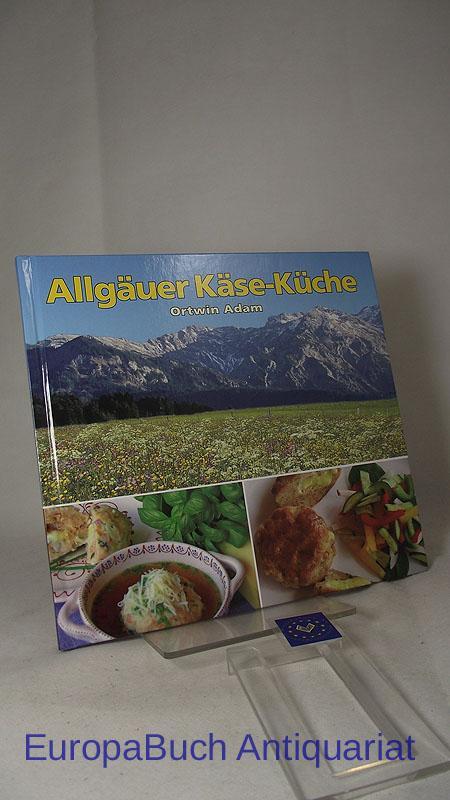 Allgäuer Käse-Küche. - Adam, Ortwin