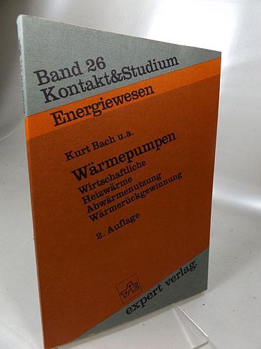 Wärmepumpen. Autoren : Kurt Bach . Kontakt & Studium Band 26, [Wärmepumpen-Anlagen] - Bach, Kurt, Claus Böttcher Kurt Eicke u. a.