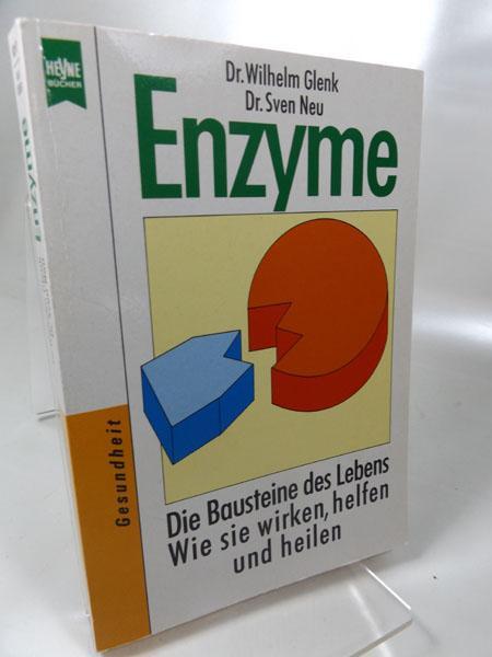 Enzyme. Die Bausteine des Lebens. Wie sie: Glenk, Wilhelm und