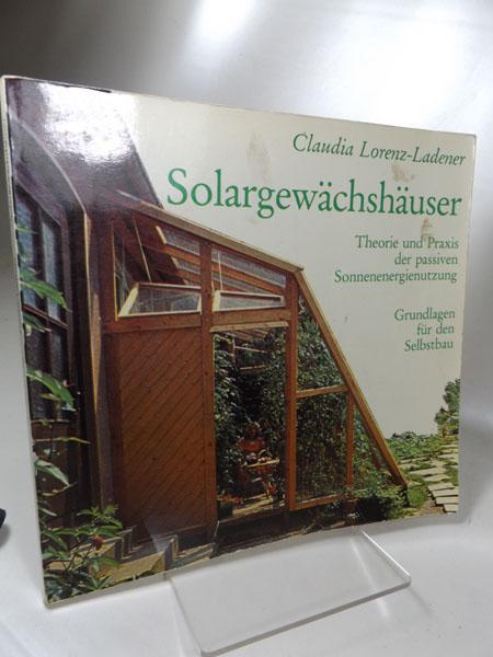 Solargewächshäuser : Theorie und Praxis der passiven: Lorenz-Ladener, Claudia: