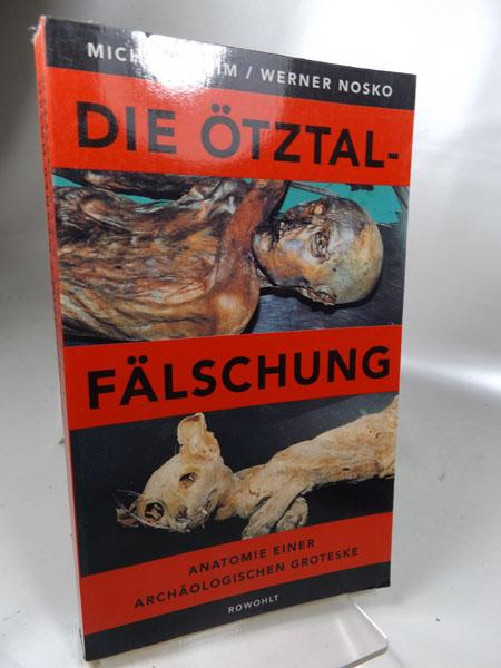 Die Ötztal-Fälschung : Anatomie einer archäologischen Groteske. - Heim, Michael und Werner Nosko