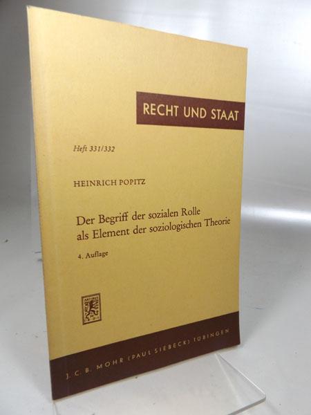 Recht und Staat in Geschichte und Gegenwart : 331/332 Der Begriff der sozialen Rolle als Element der soziologischen Theorie : Freiburger Antrittsvorlesung vom 7. Juli 1966; (erweiterte Fassung). - Popitz, Heinrich