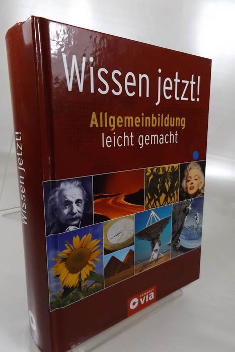 Wissen jetzt! : Allgemeinbildung leicht gemacht. [Text: Florian Breitsameter .] - Breitsameter, Florian (Mitwirkender)