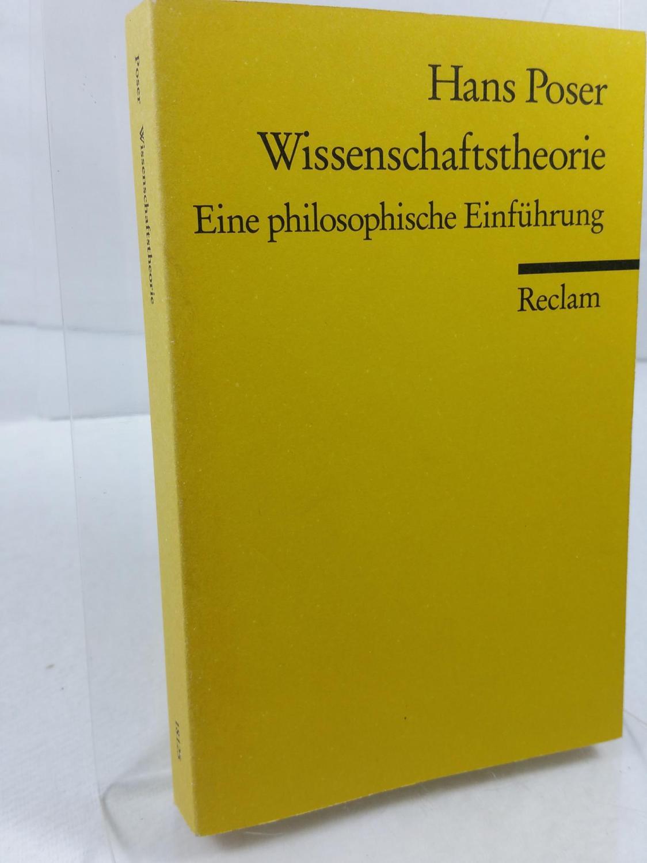 Wissenschaftstheorie : eine philosophische Einführung. Reclams Universal-Bibliothek: Poser, Hans: