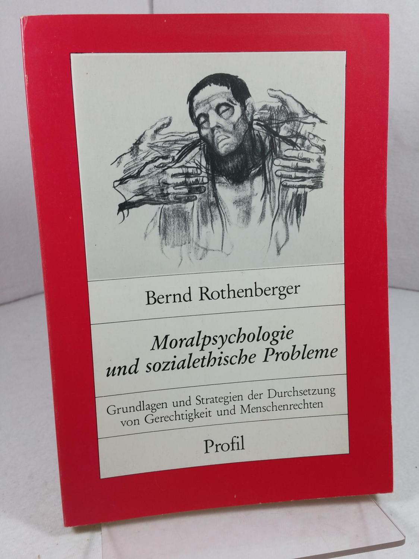 Moralpsychologie und sozialethische Probleme : Grundlagen u.: Rothenberger, Bernd: