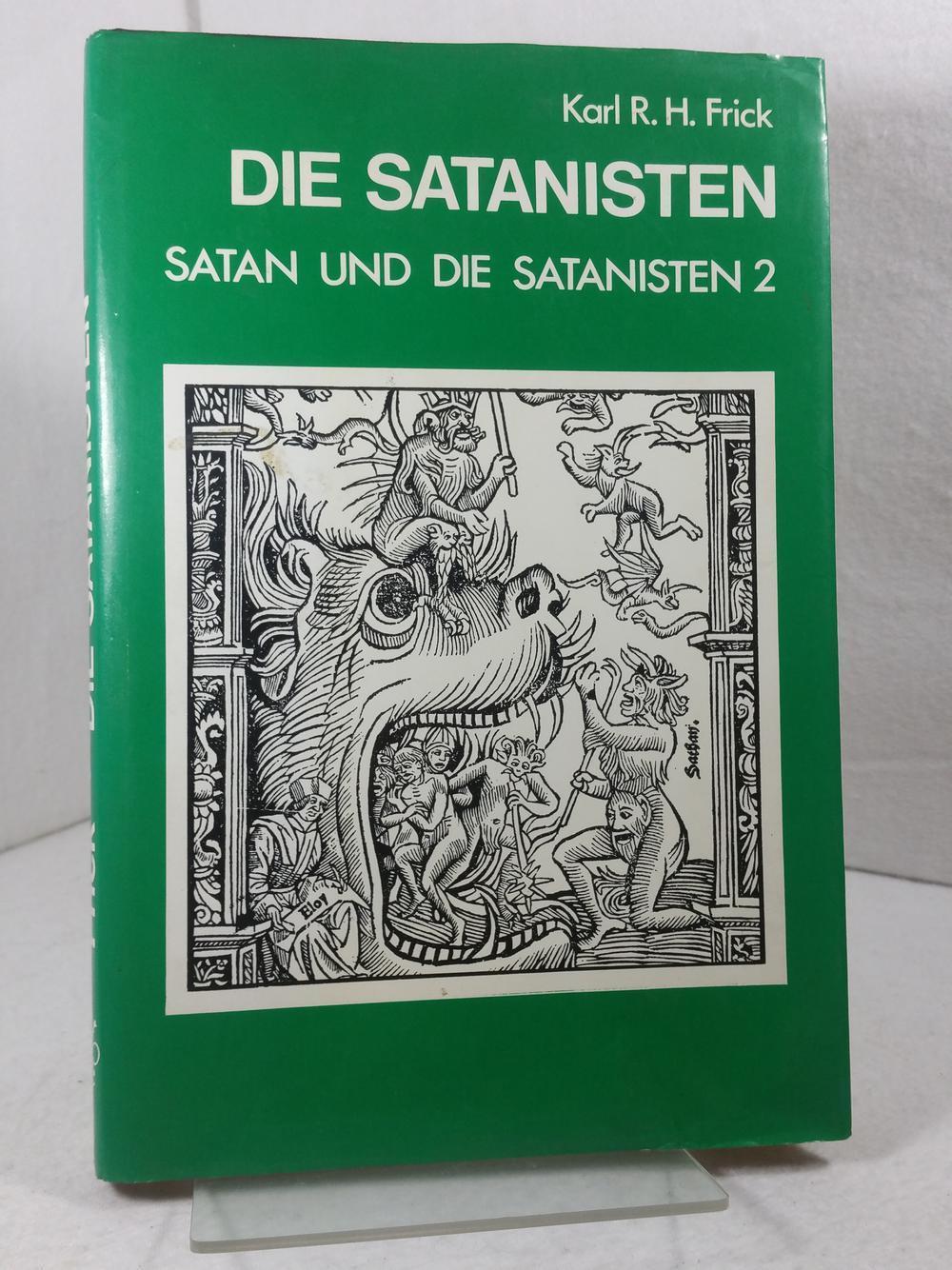 Die Satanisten : Satan und die Satanisten: Frick, Karl R.