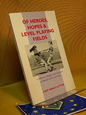Of heroes, hopes & level playing fields.: Lutter, Judy Mahle: