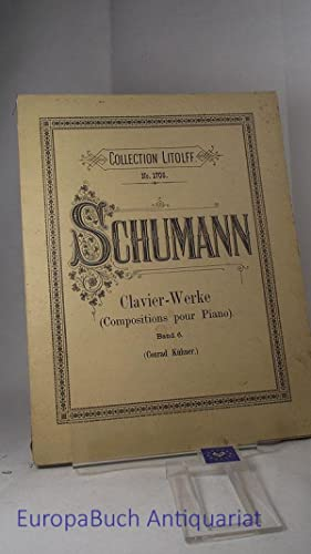 Collection Litolff No. 1706 Schumann Clavier-Werke (Compostitions pour Piano) Band 6. Conrad Kühner.