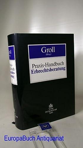 Praxis-Handbuch Erbrechtsberatung. Herausgegeben von : Klaus Michael Groll. Bearbeitet von Herbert ...