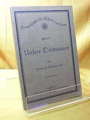 Unsere Ortsnamen. Heimatbücher für Schule und Haus , H. 5: Schwanold, Heinrich: