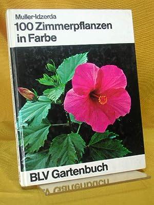 100 Zimmerpflanzen in Farbe : Mit praktischen Angaben für Pflege und Vermehrung. A. C. ...