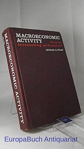 Macroeconomic Activity theory, forecasting, and control. Foreword: Evans, Michael K.: