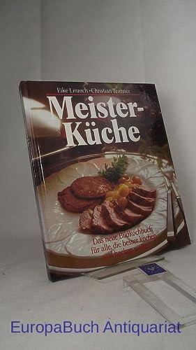 Meisterküche Das neue Bildkochbuch für alle, die: Linnich, Eike und