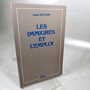 Les immigres et l'emloi: Mottin, Jean: