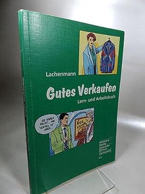 Gutes Verkaufen : Lern- und Arbeitsbuch: Lachenmann, Gerhard:
