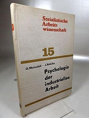 Psychologie der industriellen Arbeit : Sozialistische Arbeitswissenschaft 15. Arbeits- u. ...