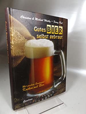 Gutes Bier selbst gebraut. Mit großem Sonderteil: Hlatky, Christine, Michael