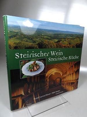 Steirischer Wein - Steirische Küche. Mit Texten von Rudolf Lantschbauer . Rezepte von Willi Haider ...
