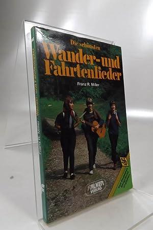 Die schönsten Wander- und Fahrtenlieder. [Hrsg.:] Franz: Miller, Franz R.