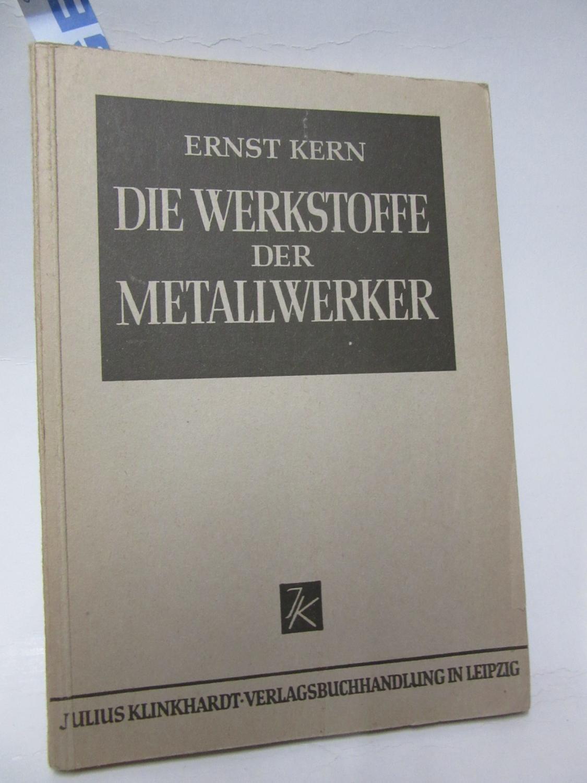 Die Werkstoffe der Metallwerker. Werkstoffkunde für die: Kern, Ernst: