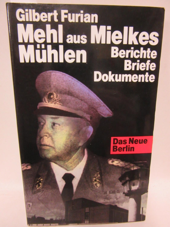 Mehl aus Mielkes Mühlen. Schicksale politisch Verurteilter.: Furian, Gilbert: