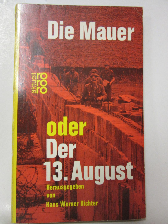 Die Mauer oder Der 13.August.: Hans-Werner Richter (Herausgeber):