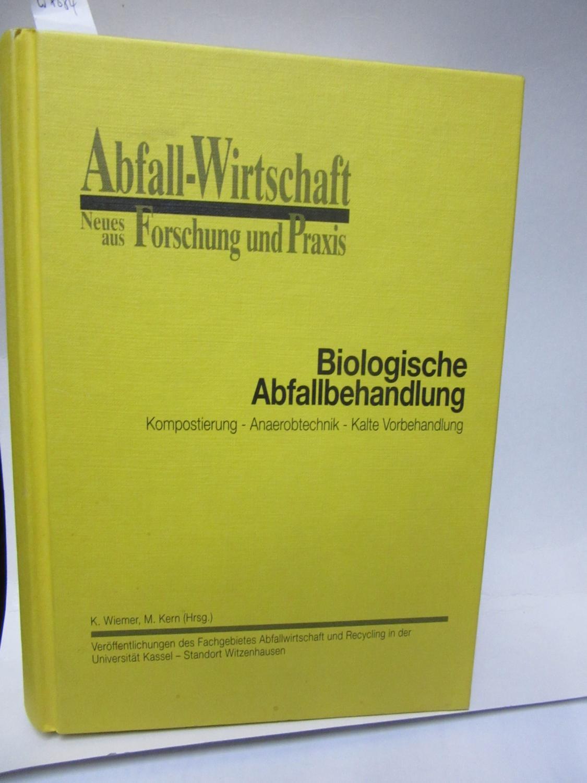 Biologische Abfallbehandlung. Kompostierung - Anaerobtechnik - Kalte Vorbehandlung. Herausgegeben von Klaus Wiemer und Michael Kern.