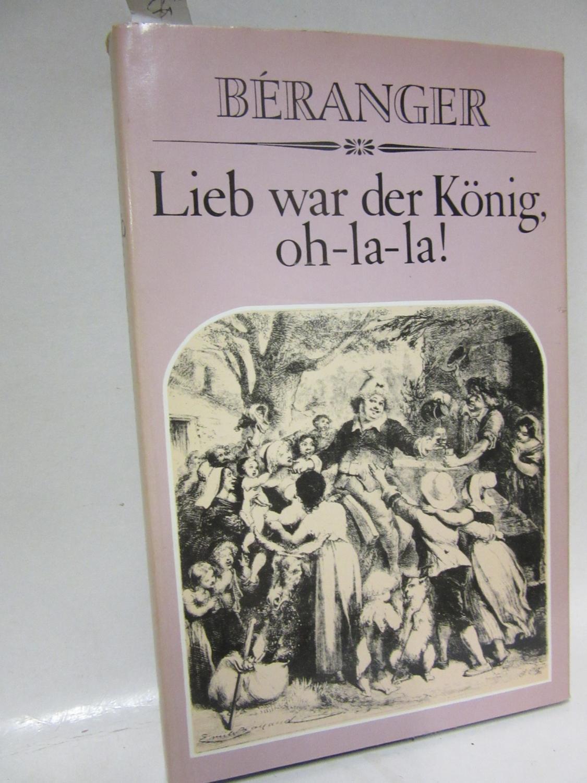 Lieb war der König, oh-la-la! Satirische und: Béranger, Pierre-Jean de: